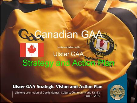 Canadian GAA in Association with Ulster GAA Strategy and Action Plan.
