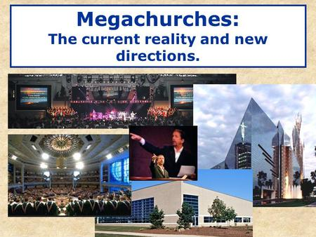 Megachurches: The current reality and new directions.