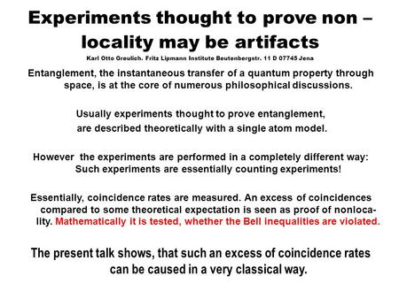 Experiments thought to prove non – locality may be artifacts Karl Otto Greulich. Fritz Lipmann Institute Beutenbergstr. 11 D 07745 Jena Entanglement, the.