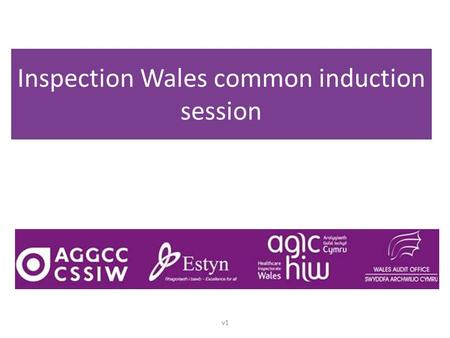"Inspection Wales common induction session v1. Working together ""Our shared aim is to support better outcomes for citizens, seeking always to protect their."
