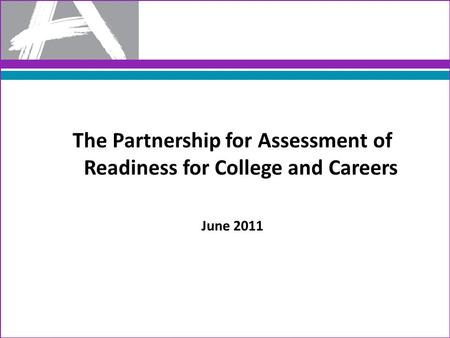 The Partnership for Assessment of Readiness for College and Careers June 2011.