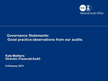 RIG 6 February 2013 Governance Statements: Good practice observations from our audits Kate Mathers Director, Financial Audit 6 February 2013.