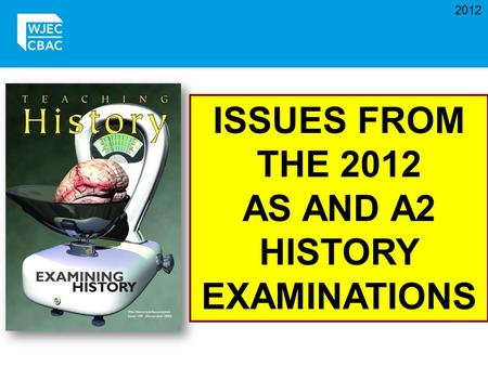 2012 ISSUES FROM THE 2012 AS AND A2 HISTORY EXAMINATIONS.