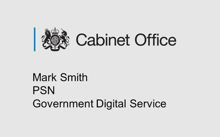 Mark Smith PSN Government Digital Service. PSN update GDSMark Smith.
