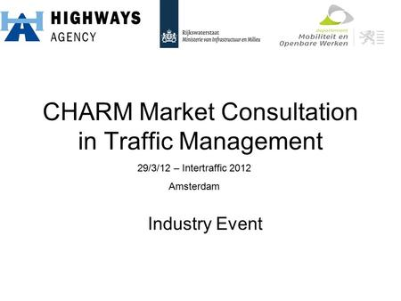 CHARM Market Consultation in Traffic Management Industry Event 29/3/12 – Intertraffic 2012 Amsterdam.