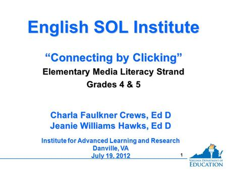 "1 English SOL Institute ""Connecting by Clicking"" Elementary Media Literacy Strand Grades 4 & 5 English SOL Institute ""Connecting by Clicking"" Elementary."