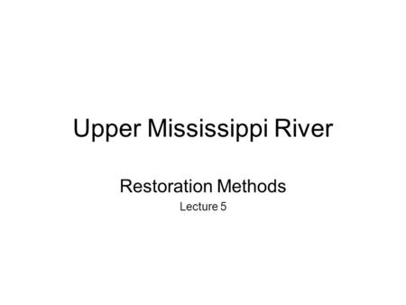 Upper Mississippi River Restoration Methods Lecture 5.