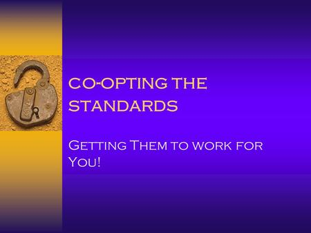 Co-opting the standards Getting Them to work for You!