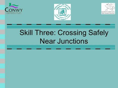 Skill Three: Crossing Safely Near Junctions The Problem Junctions are difficult for adults let alone children,reason being: Traffic can arrive from several.