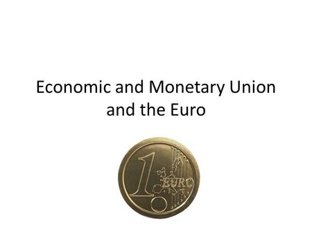 Economic and Monetary Union and the Euro. From the Treaty to application The Treaty of Maastricht (1992) enshrined the principle of a single European.