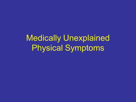Medically Unexplained Physical Symptoms. MUPS are defines as complaints of physical symptoms or signs for which there is no adequate objective pathophysiologic.