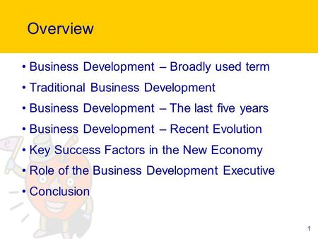 1 Overview Business Development – Broadly used term Traditional Business Development Business Development – The last five years Business Development –