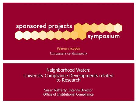 Neighborhood Watch: University Compliance Developments related to Research Susan Rafferty, Interim Director Office of Institutional Compliance.