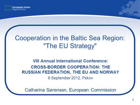 1 Cooperation in the Baltic Sea Region: The EU Strategy VIII Annual International Conference: CROSS-BORDER COOPERATION: THE RUSSIAN FEDERATION, THE EU.