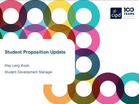 Student Proposition Update May Leng Kwok Student Development Manager.