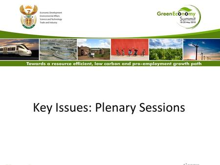 Key Issues: Plenary Sessions. Presentation Outline Official Opening International Perspective Finance and Investment Industrial Perspective Green Jobs.