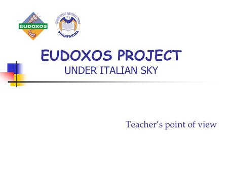 EUDOXOS PROJECT UNDER ITALIAN SKY Teacher's point of view.