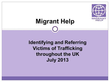 Migrant Help Identifying and Referring Victims of Trafficking throughout the UK July 2013.