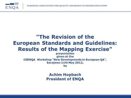 "The Revision of the European Standards and Guidelines: Results of the Mapping Exercise presentation given at the CEENQA Workshop ""New Developments in."