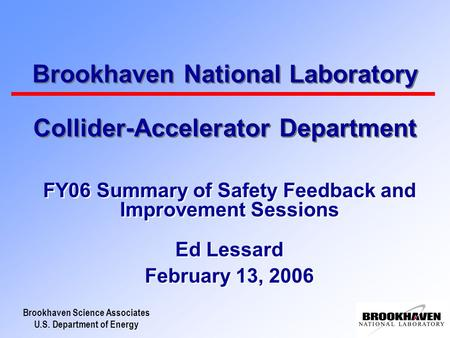Brookhaven Science Associates U.S. Department of Energy Brookhaven National Laboratory Collider-Accelerator Department FY06 Summary of Safety Feedback.
