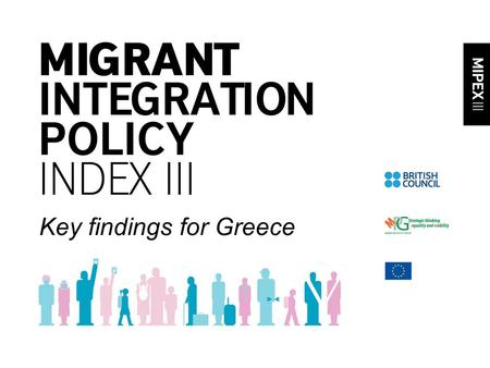 Key findings for Greece. Tool to compare, analyse, and improve integration policy Do all residents have equal rights, responsibilities and opportunities.