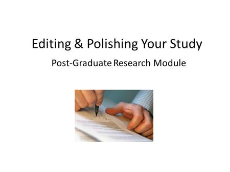 Editing & Polishing Your Study Post-Graduate Research Module.