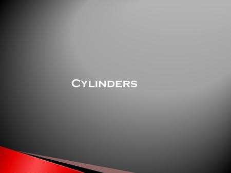 Cylinders.  Cylinders are shapes that have a circular cross section and a depth.  They are used in shapes of bottles and their developments are used.