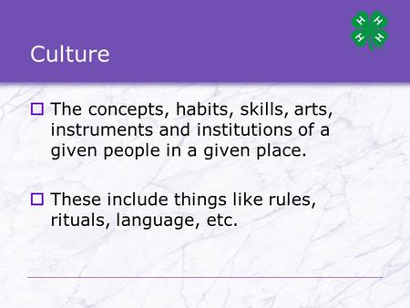 Culture  The concepts, habits, skills, arts, instruments and institutions of a given people in a given place.  These include things like rules, rituals,