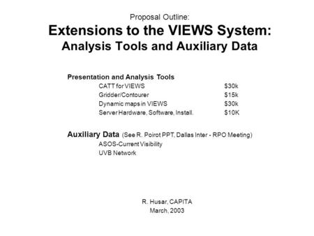 Proposal Outline: Extensions to the VIEWS System: Analysis Tools and Auxiliary Data R. Husar, CAPITA March, 2003 Presentation and Analysis Tools CATT for.