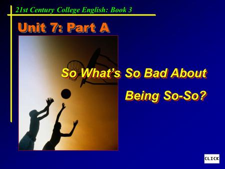 Unit 7: Part A So What's So Bad About Being So-So?