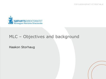 MLC – Objectives and background Haakon Storhaug. Background – why the MLC came into being Since 1920 the ILO has developed more than 30 Conventions and.