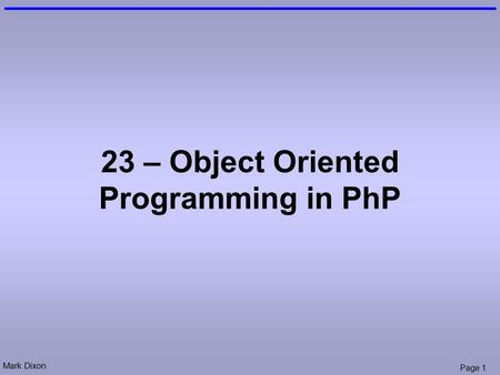 Mark Dixon Page 1 23 – Object Oriented Programming in PhP.
