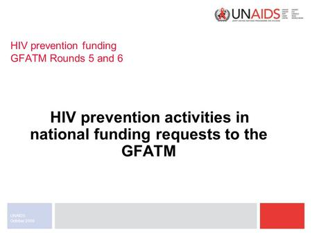 October 2009 UNAIDS HIV prevention funding GFATM Rounds 5 and 6 HIV prevention activities in national funding requests to the GFATM.