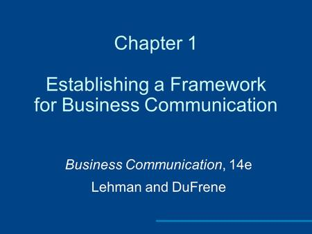 Chapter 1 Establishing a Framework for <strong>Business</strong> <strong>Communication</strong>