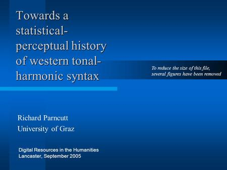Towards a statistical- perceptual history of western tonal- harmonic syntax Richard Parncutt University of Graz Digital Resources in the Humanities Lancaster,