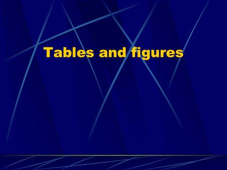 Tables and figures. Tables The number of observations, subjects and the units of numerical figures must be given. It is also important to mention Each.
