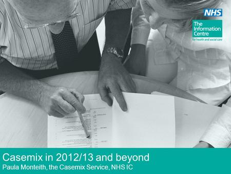 Casemix in 2012/13 and beyond Paula Monteith, the Casemix Service, NHS IC.