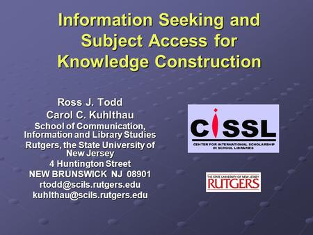 Information Seeking and Subject Access for Knowledge Construction Ross J. Todd Carol C. Kuhlthau School of Communication, Information and Library Studies.