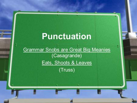 Punctuation Grammar Snobs are Great Big Meanies (Casagrande) Eats, Shoots & Leaves (Truss)
