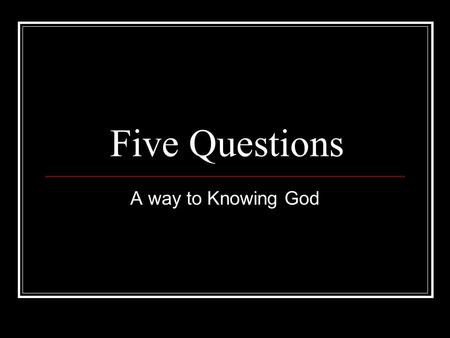 Five Questions A way to Knowing God. What is your belief? Do you have any kind of spiritual beliefs? Muslim Judaism Hinduism Christianity other.