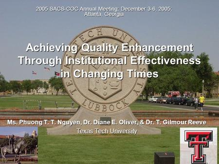 1 Achieving Quality Enhancement Through Institutional Effectiveness in Changing Times Ms. Phuong T. T. Nguyen, Dr. Diane E. Oliver, & Dr. T. Gilmour Reeve.