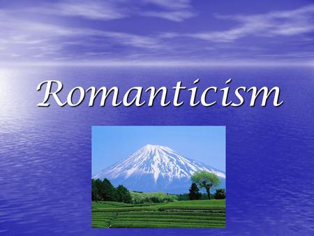 Romanticism. Romanticism Movement associated with imagination and boundlessness Movement associated with imagination and boundlessness Contrasted with.