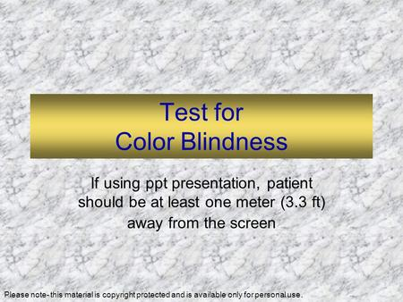 Test for Color Blindness If using ppt presentation, patient should be at least one meter (3.3 ft) away from the screen Please note- this material is copyright.