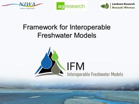 "Framework for Interoperable Freshwater Models. ""Privacy Notice"" Please note that this Webinar will be recorded and available for download by those not."