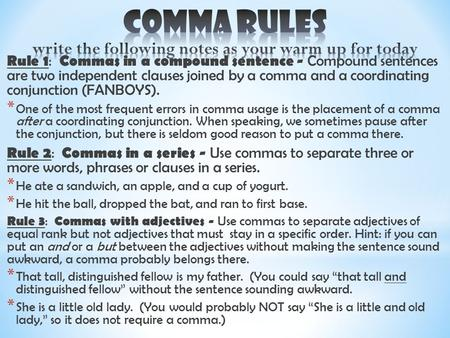 Rule 1 : Commas in a compound sentence - Compound sentences are two independent clauses joined by a comma and a coordinating conjunction (FANBOYS). * One.