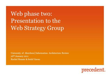 Sedef Gavaz Web phase two: Presentation to the Web Strategy Group University of Aberdeen │ Information Architecture Review 26 th January 2011 Rachel Rennie.