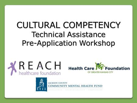 CULTURAL COMPETENCY Technical Assistance Pre-Application Workshop.