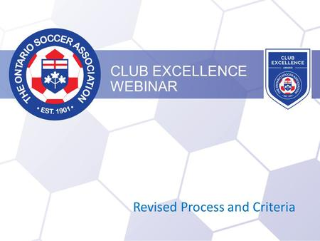 CLUB EXCELLENCE WEBINAR Revised Process and Criteria.