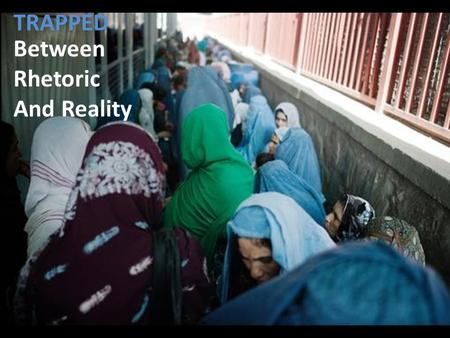 TRAPPED Between Rhetoric And Reality. warpovertymortality rates politicised aid AFGHANISTAN.