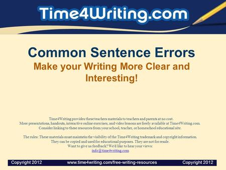 Common Sentence Errors Make your Writing More Clear and Interesting! Time4Writing provides these teachers materials to teachers and parents at no cost.